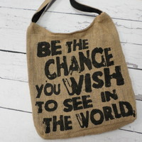 """Be The Change..."" Burlap Cross-Body"