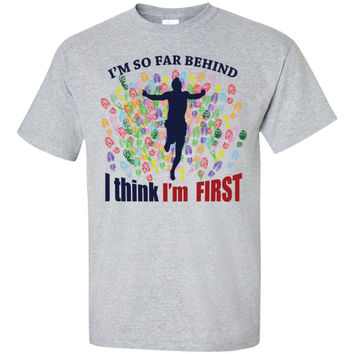 I'm So Far Behind I Think I'm First - Pick Your Shirt