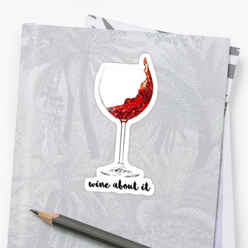 'Wine About It.' Sticker by myheadisaprison