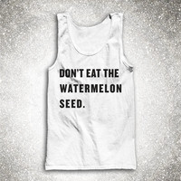 Dont Eat The Watermelon Seed