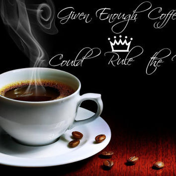 """Given enough Coffee I could Rule the World -16""""H x 39"""" W-Kitchen Vinyl Wall Decal-Custom Vinyl Wall Decor-Wall Lettering Graphic Design"""