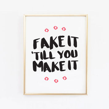Fake It Till You Make It Art Print