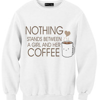 Nothing Stands Between A Girl And Her Coffee Sweatshirt | Yotta Kilo