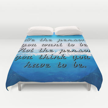 BE THE PERSON YOU WANT TO BE. NOT THE PERSON YOU THINK YOU HAVE TO BE. Duvet Cover by Hands In The Sky