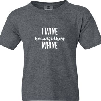 I Wine Because They Whine Funny Soft Shirt Short Sleeve