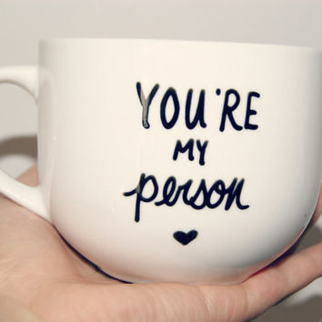 You're My Person Mug/Fully Customizable/Christmas/Valentines Day Gift