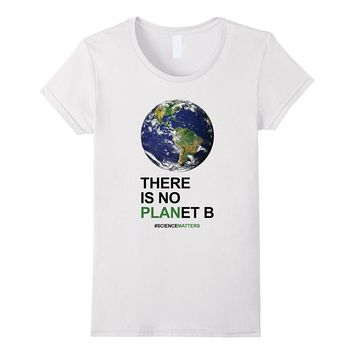 Pro Science Shirt - There Is No PLANet B. Science Matters.