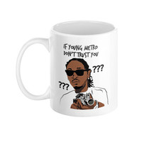 Young Metro Dont Trust You Future Humor  typography Mug weeknd view Drake Young Thug Trill Rap Trap Music