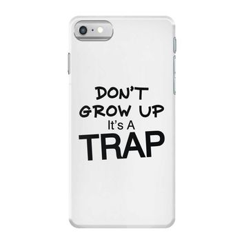 don't grow up it's a trap (2) iPhone 7 Case