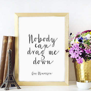 ONE DIRECTION PRINT Inspirational Quote,One Direction Print,Typography Print,Wall Art,Printable,Nobody Can Drag Me Down,Motivational Print