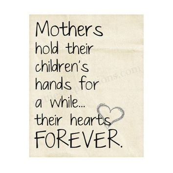 Mothers hold their children's hands for a while…their hearts FOREVER – 8×10 Art Print