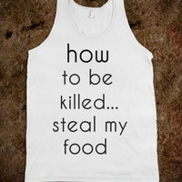 how to be killed...steal my food