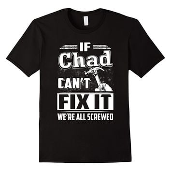 If Chad Can't Fix It We're All Screwed Shirt