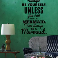 Wall Sticker Quotes Words Always Be Yourself Unless You Can Be Mermaid Unique Gift z1491