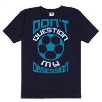 Don't Question My Soccer Obsession-Unisex Navy T-Shirt