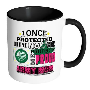Proud Army Mom Mug I Once Protected Him NowWhite 11oz Accent Coffee Mugs