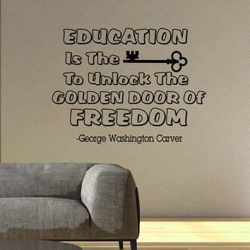 Wall Decal Quote Education Is The Key To Unlock The Golden Door Of Freedom George Washington Carver Education Quotes Classroom Decor Q133
