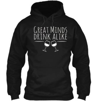 Great Minds Drink Alike Funny Wine Lover T-Shirt Pullover Hoodie 8 oz
