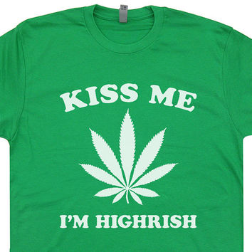 Kiss Me I'm Highrish T Shirt Funny Marijuana T Shirts Saying Pot Logo T Shirts Weed Tshirts 420 T Shirt Funny St Patricks Day T Shirts