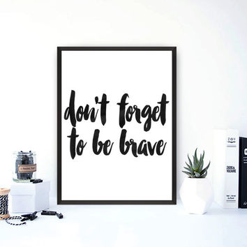 "inspirational quote""don't forget to be brave""motivational poster,printable poster,word art,be brave sign,instant download,watercolor print"