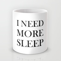 I NEED MORE SLEEP Mug by Sara Eshak