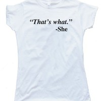 "Womens QUOTE ""THAT'S WHAT SHE SAID""High Quality Fashion Tee Shirt"