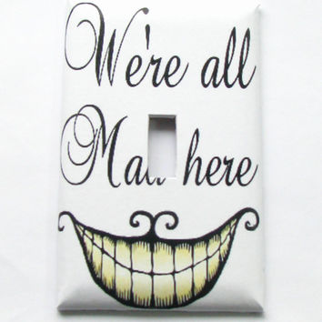 Light Switch Cover - Light Switch Plate Cheshire Cat Alice In Wonderland We're All Mad Here