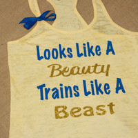 Looks Like A Beauty. Trains Like A Beast. Yellow Burnout Raceback Tank Exercise Shirt. Soft and Comfy. Fitness. Gym. Marathon. Weight Loss.
