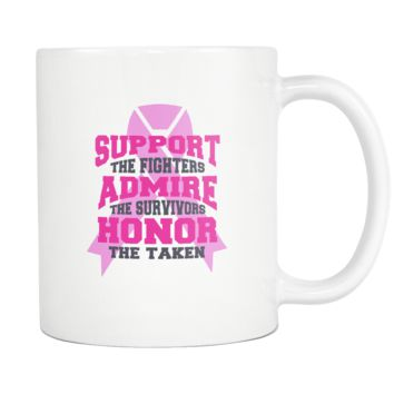 Support The Fighters Admire The Survivors Honor The Taken V2 Cool Awesome Unique Breast Cancer Awareness Pink Ribbon White 11oz Coffee Mug
