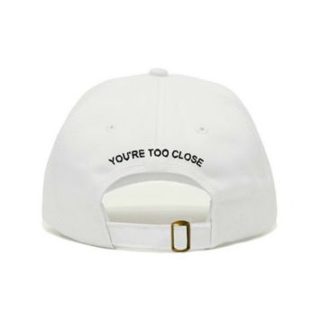 You're Too Close Dad Hat