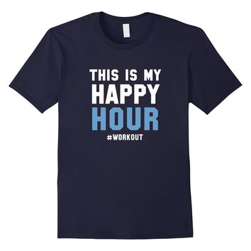 Workout is my happy hour - Healthy Gym Life MEN Tshirt