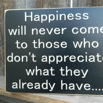 Inspirational Quote wood sign--Happiness will never come.......