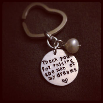 Personalized Keychain Hand Stamped - Thank you for raising the man woman of my dreams