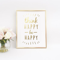Think Happy Be Happy, Inspirational Print, Gold Foil, Home Decor Print, Motivational Print, Modern Wall Decor, Be Happy Print, Office Art.