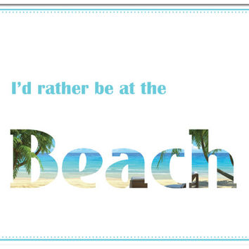 Inspirational Art - I'd Rather Be at the Beach - Quote - 8.5x11 Print - Ready to Frame