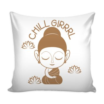 CHILL GIRRRL... Cute Funny Buddha Lady Meditating * Yoga Statement White Pillow Cover 16""