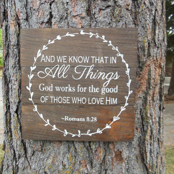 "Joyful Island Creations ""And we know that in all things god works for the good of those who love Him"" wood sign, Romans 8:28"
