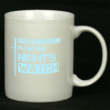 Sorry Ladies I m in the Night s Watch For Ceramic Mugs Coffee *
