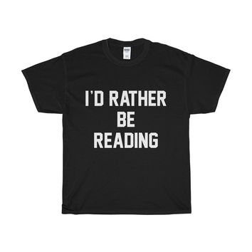 I'd Rather Be Reading Unisex Tee
