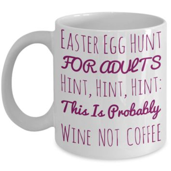 Easter Egg Hunt Adults Wine Not Coffee Mug White Coffee Cup For Easter 2017 2018 Gifts For Him Her Family Grandparent Grandma Granddad Wive Husband Couples Funny Sayings Holiday Tea Coffee Mugs Cups