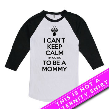 Pregnancy Announcement T Shirt Pregnancy Reveal I Can't Keep Calm I'm Going To Be A Mommy Shirt American Apparel Unisex Raglan MAT-567