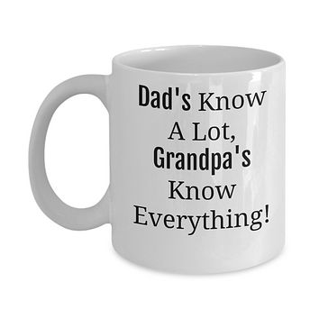Funny Mug -Dad's Know A Lot, Grandpa's Know Everything- Novelty Coffee Mug Gift- Father's Day Birthday  Ceramic Coffee Cup