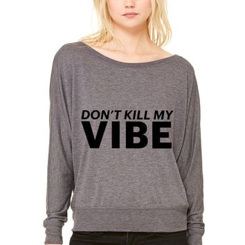 dont kill my vibe WOMEN'S FLOWY LONG SLEEVE OFF SHOULDER TEE