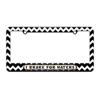 I Brake For Haters - License Plate Tag Frame - Black Chevrons Design