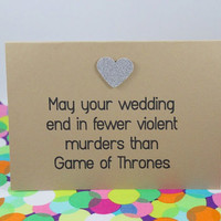Funny Wedding/ Engagement card. May your wedding have fewer violent murders than Game of Thrones. Hand made.