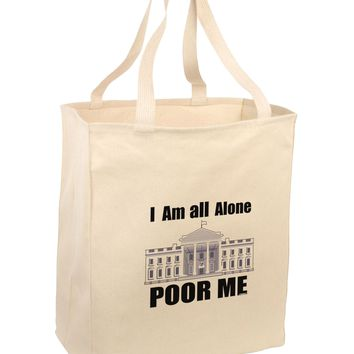 I'm All Alone Poor Me Trump Satire Large Grocery Tote Bag-Natural by TooLoud