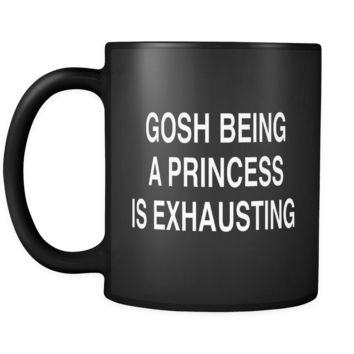 Gosh Being a Princess is Exhausting Black Mug