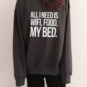 All i need is wifi food my bed sweatshirt Dark heather crewneck for womens girls jumper funny saying fashion lazy sleeping relax