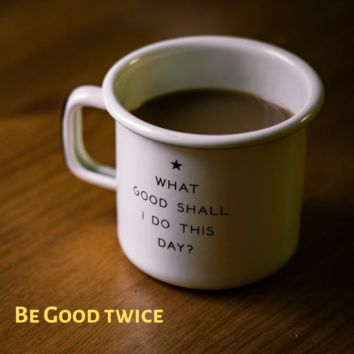 A Teeny Tiny Reminder: be good