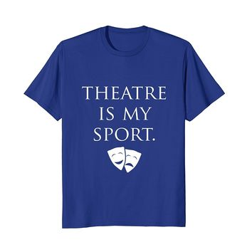 Theatre is My Sport Shirt Funny Cute Theater Drama Play Gift